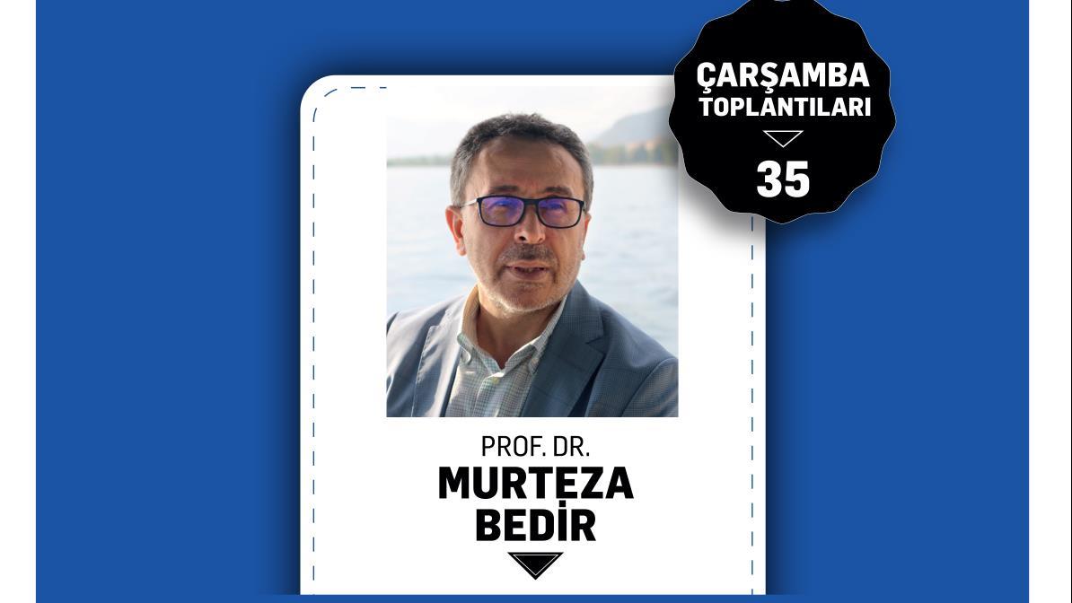 Çarşamba-Toplantıları-35:-Prof.-Dr.-Murteza-BEDİR