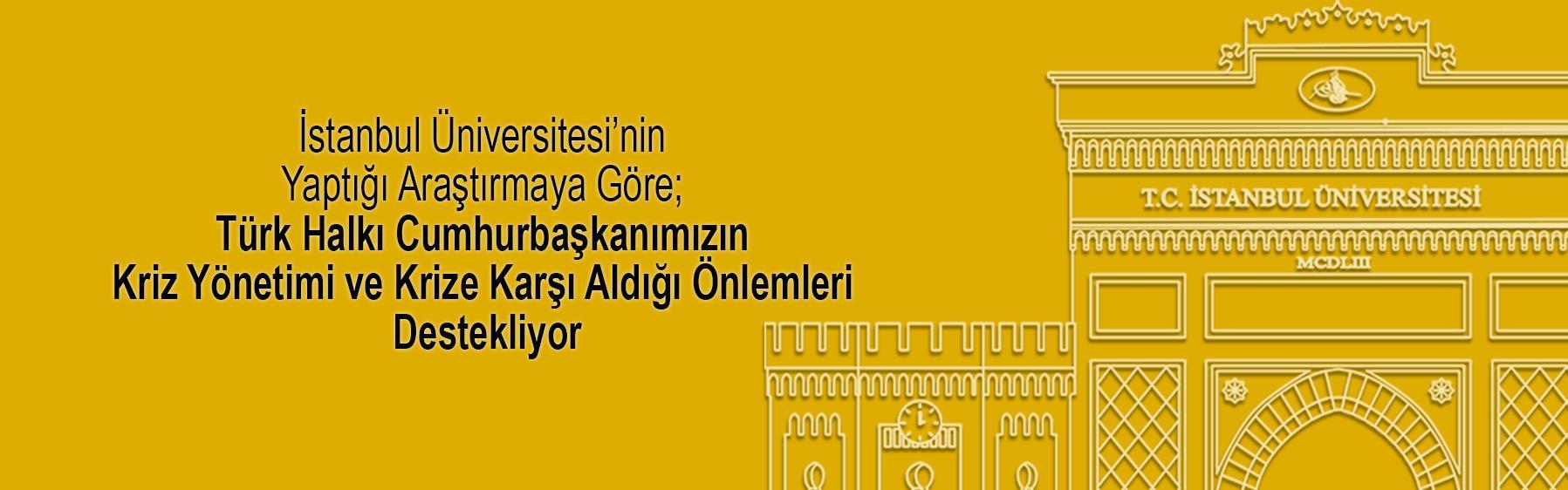 İstanbul-Üniversitesi'nin-Yaptığı-Araştırmaya-Göre;-Türk-Halkı-Cumhurbaşkanımızın-Kriz-Yönetimi-ve-Krize-Karşı-Aldığı-Önlemleri-Destekliyor