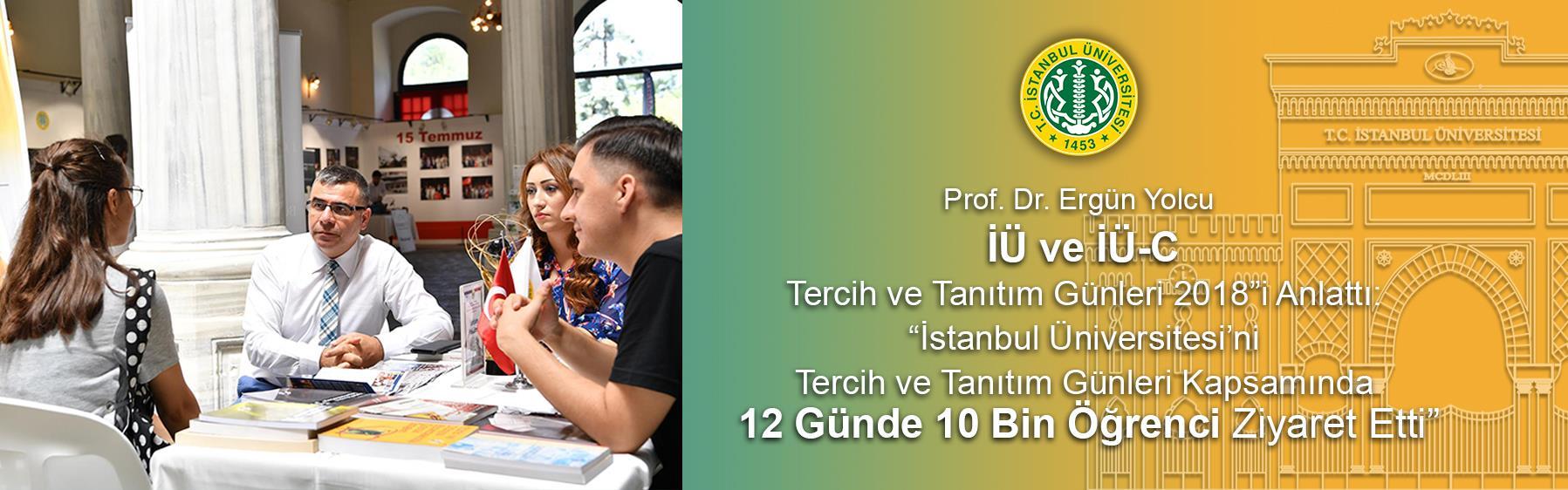 """Prof.-Dr.-Ergün-Yolcu-""""İÜ-ve-İÜ-C-Tercih-ve-Tanıtım-Günleri-2018""""i-Anlattı:-""""İstanbul-Üniversitesi'ni-Tercih-ve-Tanıtım-Günleri-Kapsamında-12-Günde-10-Bin-Öğrenci-Ziyaret-Etti"""""""