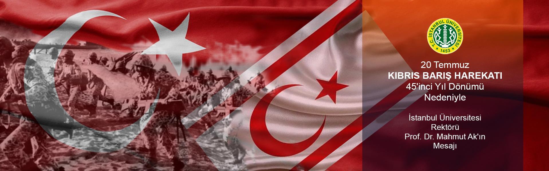 20-Temmuz--Kıbrıs-Barış-Harekatı-45'inci-Yıl-Dönümü-Nedeniyle--İstanbul-Üniversitesi-Rektörü-Prof.-Dr.-Mahmut-Ak'ın-Mesajı