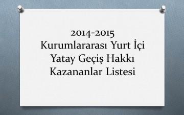 2014-2015 Kurumlararası Yurt İçi Yatay Geçiş Hakkı Kazananlar Listesi