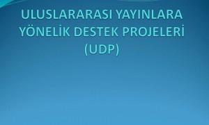 Uluslararası Yayınlara Yönelik Destek Projeleri (UDP)