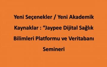 """Yeni Seçenekler / Yeni Akademik Kaynaklar : """"Jaypee Dijital Sağlık Bilimleri Platformu ve Veritabanı Semineri"""