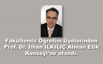 Fakültemiz Öğretim Üyelerinden Prof. Dr. İlhan İlkılıç Alman Etik Konseyi'ne   atandı.