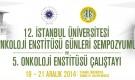 12. İstanbul Üniversitesi Onkoloji Günleri Sempozyumu ve 5. Onkoloji Enstitüsü Çalıştayı