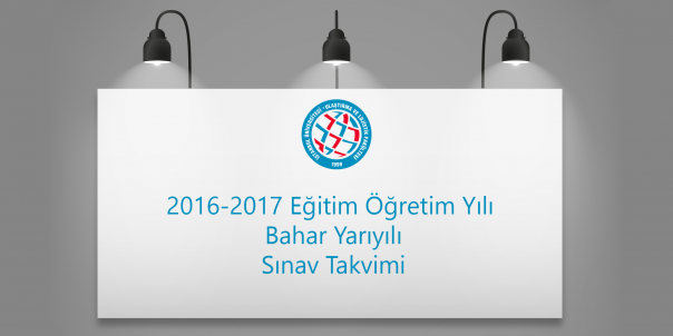 2016-2017 Eğitim Öğretim Yılı Bahar Yarıyılı Sınav Takvimi