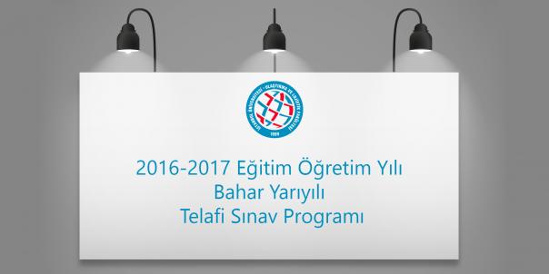 2016-2017 Eğitim Öğretim Yılı Bahar Yarıyılı Telafi Sınav Programı