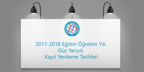 2017-2018 Eğitim Öğretim Yılı Güz Yarıyılı Kayıt Yenileme Tarihleri