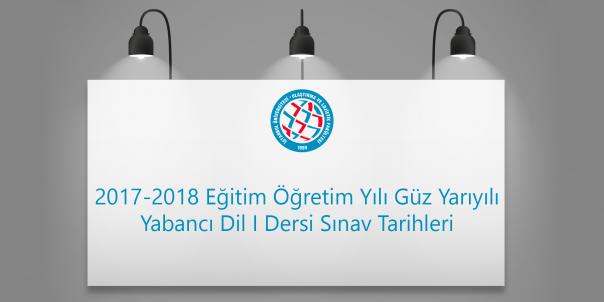 2017-2018 Eğitim Öğretim Yılı Güz Yarıyılı Yabancı Dil I Dersi Sınav Tarihleri
