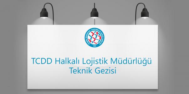 TCDD Halkalı Lojistik Müdürlüğü Teknik Gezisi